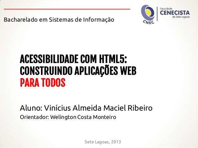 Bacharelado em Sistemas de Informação  ACESSIBILIDADE COM HTML5: CONSTRUINDO APLICAÇÕES WEB PARA TODOS Aluno: Vinícius Alm...