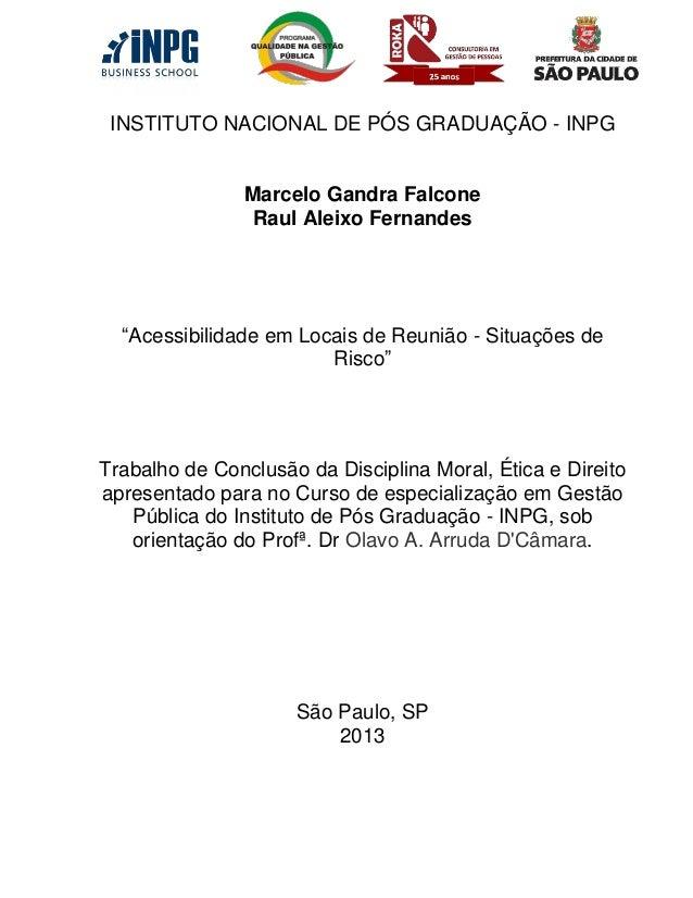 """INSTITUTO NACIONAL DE PÓS GRADUAÇÃO - INPG  Marcelo Gandra Falcone Raul Aleixo Fernandes  """"Acessibilidade em Locais de Reu..."""