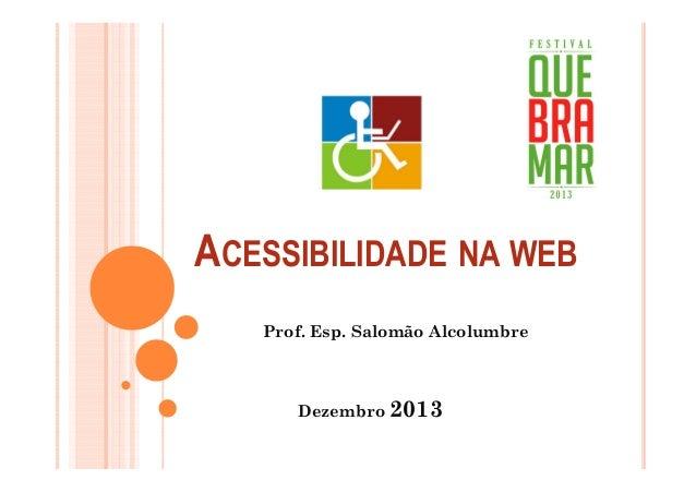 ACESSIBILIDADE NA WEB Prof. Esp. Salomão Alcolumbre  Dezembro 2013