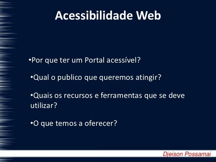 Acessibilidade Web<br /><ul><li>Por que ter um Portal acessível?