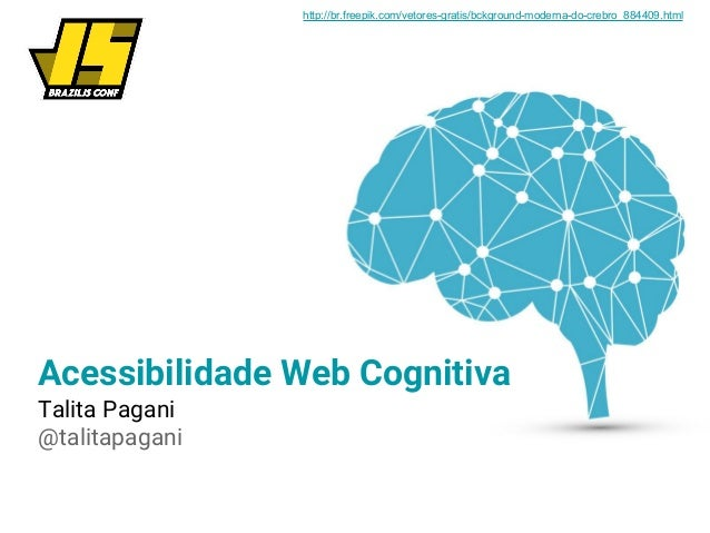 Acessibilidade Web Cognitiva Talita Pagani @talitapagani http://br.freepik.com/vetores-gratis/bckground-moderna-do-crebro_...