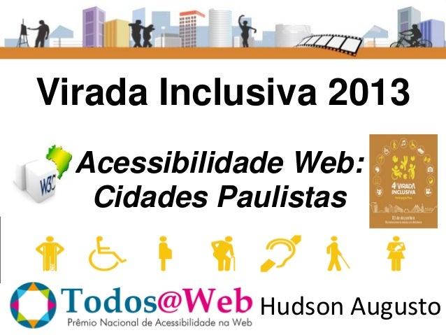 Virada Inclusiva 2013 Acessibilidade Web: Cidades Paulistas  Hudson Augusto