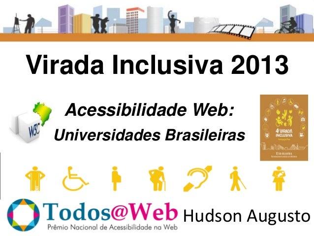 Virada Inclusiva 2013 Acessibilidade Web: Universidades Brasileiras  Hudson Augusto