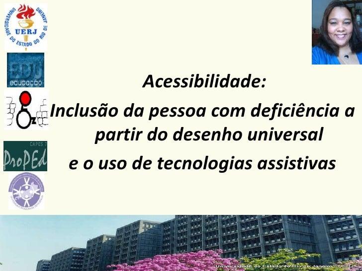 Acessibilidade:Inclusão da pessoa com deficiência a      partir do desenho universal  e o uso de tecnologias assistivas
