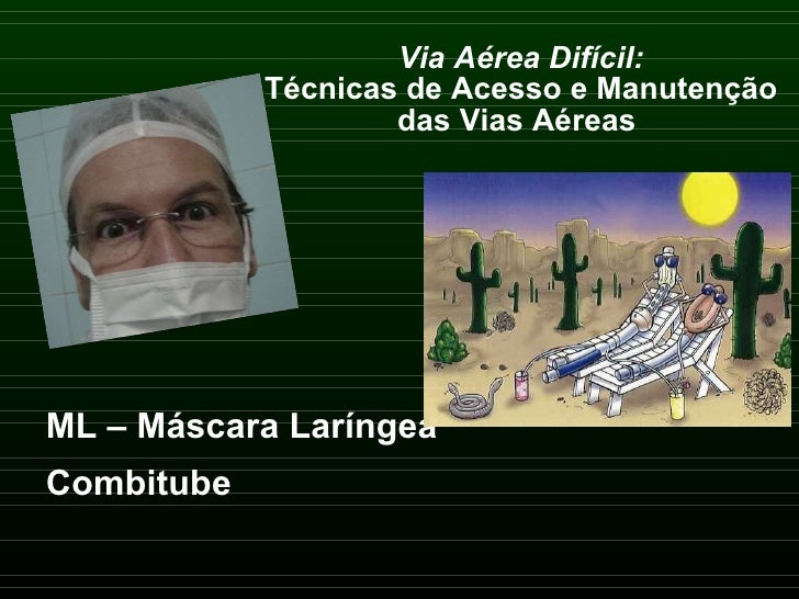 Via Aérea Difícil: Técnicas de Acesso e Manutenção das Vias Aéreas  <ul><li>ML – Máscara Laríngea </li></ul><ul><li>Combit...