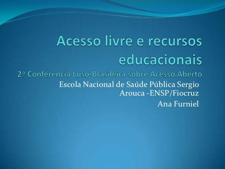 Escola Nacional de Saúde Pública Sergio                 Arouca -ENSP/Fiocruz                           Ana Furniel