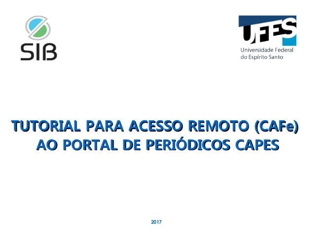 TUTORIAL PARA ACESSO REMOTO (CAFe)TUTORIAL PARA ACESSO REMOTO (CAFe) AO PORTAL DE PERIÓDICOS CAPESAO PORTAL DE PERIÓDICOS ...