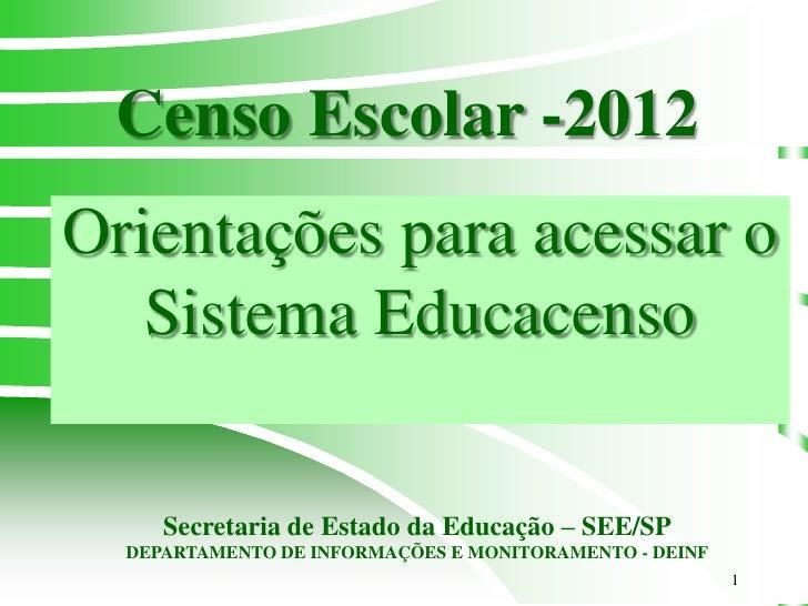 Censo Escolar -2012Orientações para acessar o   Sistema Educacenso     Secretaria de Estado da Educação – SEE/SP  DEPARTAM...