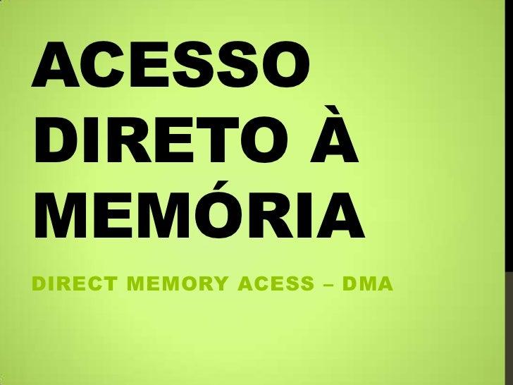 ACESSODIRETO ÀMEMÓRIADIRECT MEMORY ACESS – DMA