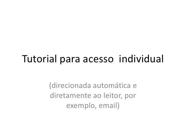 Tutorial para acesso individual     (direcionada automática e     diretamente ao leitor, por          exemplo, email)