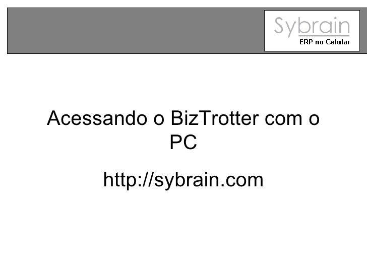 Acessando o BizTrotter com o PC http://sybrain.com