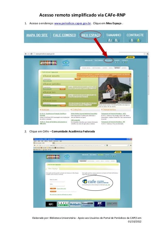 Acesso remoto simplificado via CAFe-RNP1. Acesse o endereço: www.periodicos.capes.gov.br. Clique em Meu Espaço .2. Clique ...