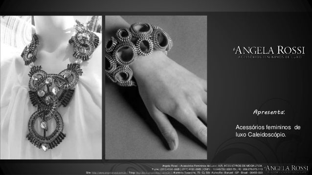 Angela Rossi – Acessórios Femininos de Luxo | A.R. ACESSÓRIOS DE MODA LTDA. Fone.: (011) 4191-0929 | (011) 4191-0905 | CNP...