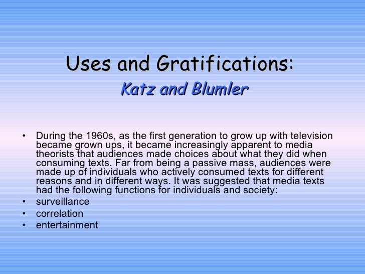 Uses and Gratifications:  Katz and Blumler <ul><li>During the 1960s, as the first generation to grow up with television be...