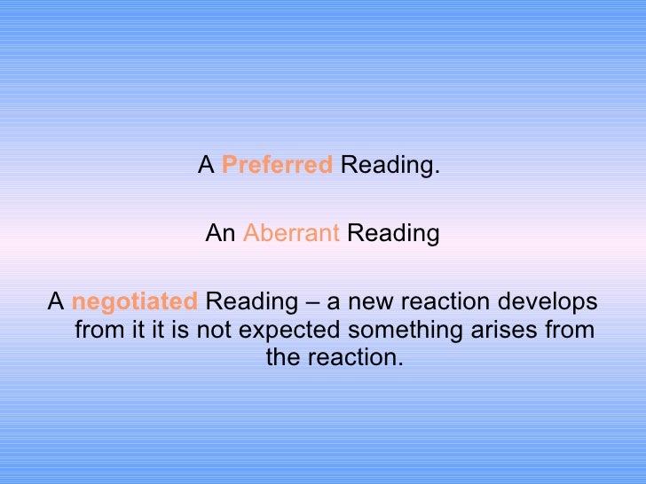 <ul><li>A   Preferred   Reading.   </li></ul><ul><li>An  Aberrant  Reading </li></ul><ul><li>A  negotiated  Reading – a ne...