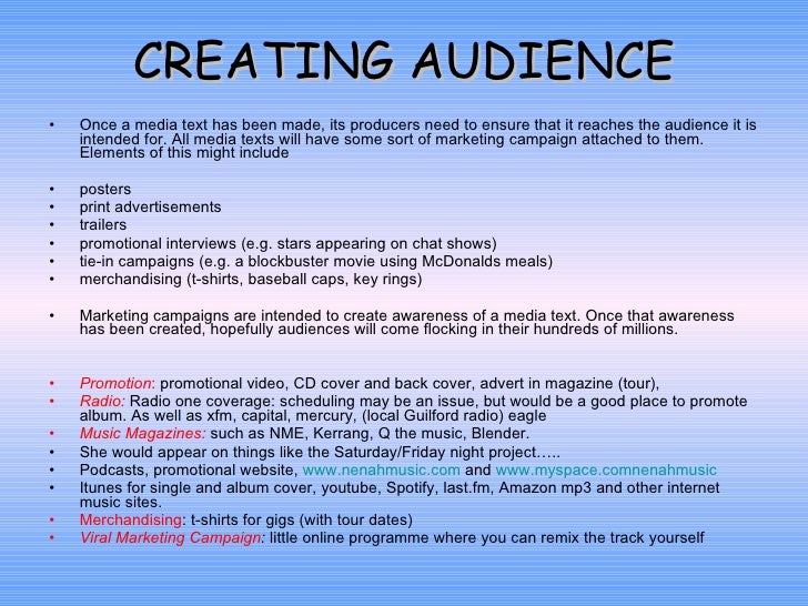 CREATING AUDIENCE <ul><li>Once a media text has been made, its producers need to ensure that it reaches the audience it is...