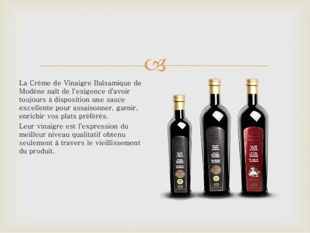  La Crème de Vinaigre Balsamique de Modène naît de l'exigence d'avoir toujours à disposition une sauce excellente pour as...