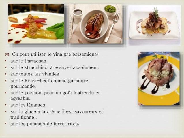  On peut utiliser le vinaigre balsamique: • sur le Parmesan, • sur le stracchino, à essayer absolument. • sur toutes le...