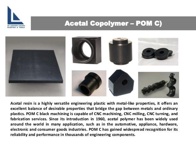 AcetalCopolymer –POM C) Acetalresinisahighlyversatileengineeringplasticwithmetal-likeproperties,itoffersanexcellentbalance...