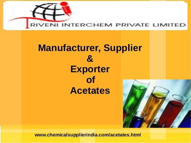 Manufacturer, Supplier & Exporter of Acetates  www.chemicalsupplierindia.com/acetates.html