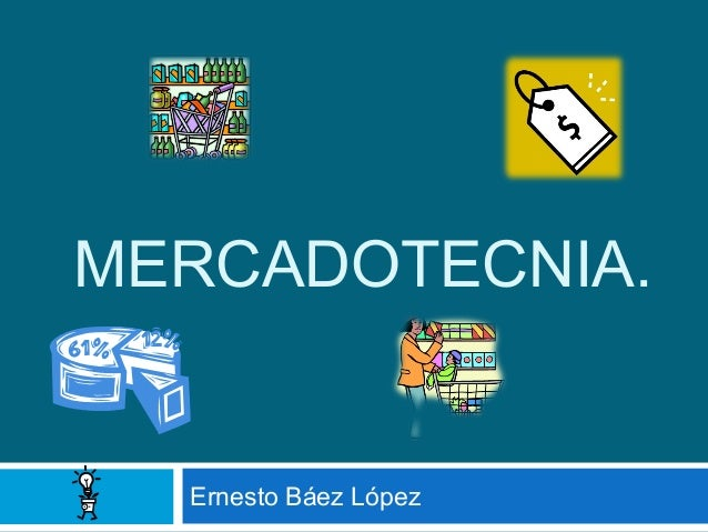 MERCADOTECNIA.  Ernesto Báez López