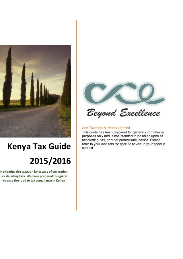 Kenya Tax Guide 2015/2016 Navigating the taxation landscape of any nation is a daunting task. We have prepared this guide ...