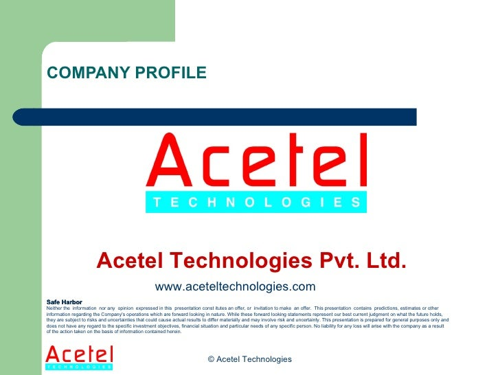 COMPANY PROFILE © Acetel Technologies Acetel Technologies Pvt. Ltd. Safe Harbor Neither the  information  nor any  opinion...