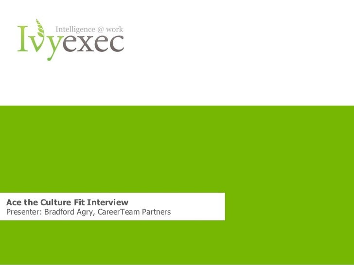 Ace the Culture Fit InterviewPresenter: Bradford Agry, CareerTeam Partners                              Want more info? Go...