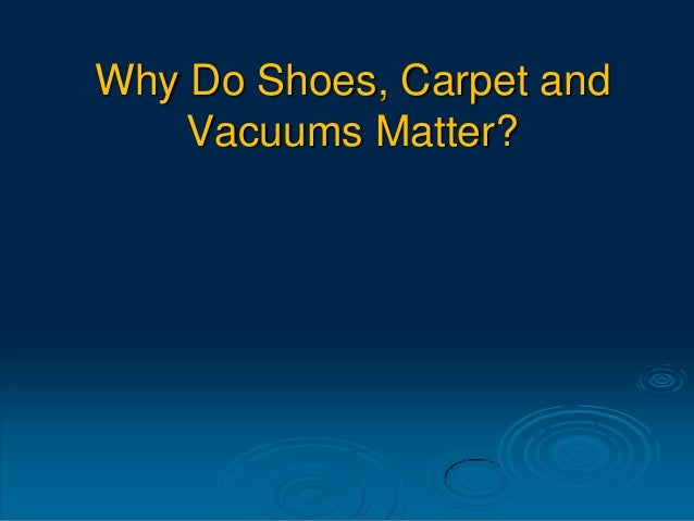 Why Do Shoes, Carpet and Vacuums Matter?