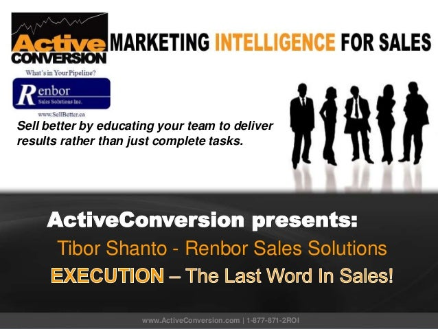 Renbor ActiveConversion presents: Tibor Shanto - Renbor Sales Solutions www.ActiveConversion.com | 1-877-871-2ROI Sell bet...