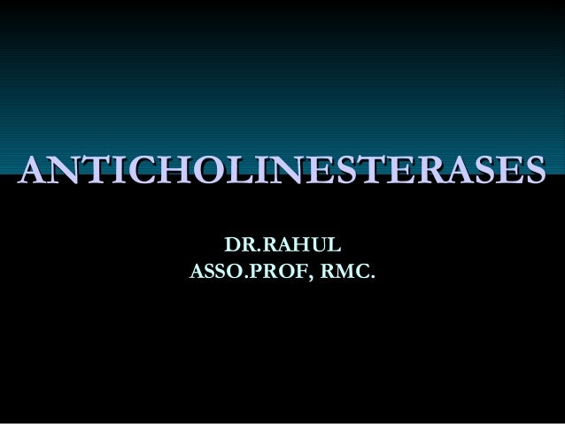 ANTICHOLINESTERASESANTICHOLINESTERASES DR.RAHULDR.RAHUL ASSO.PROF, RMC.ASSO.PROF, RMC.