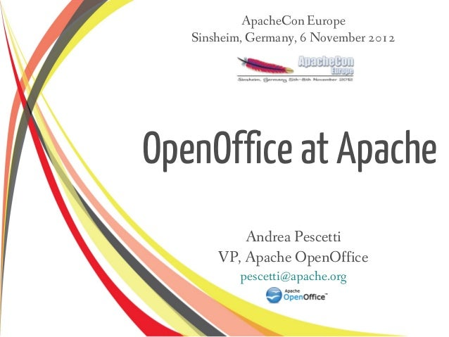 ApacheCon Europe   Sinsheim, Germany, 6 November 2012OpenOffice at Apache           Andrea Pescetti       VP, Apache OpenO...