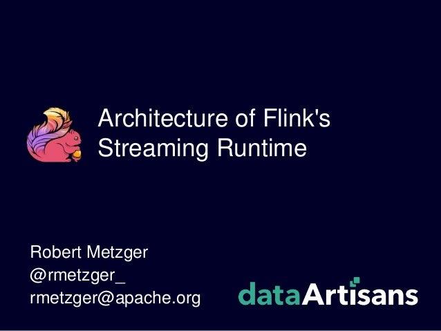 Architecture of Flink's Streaming Runtime Robert Metzger @rmetzger_ rmetzger@apache.org