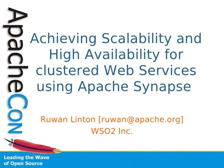 Achieving Scalability and    High Availability for  clustered Web Services  using Apache Synapse   Ruwan Linton [ruwan@apa...