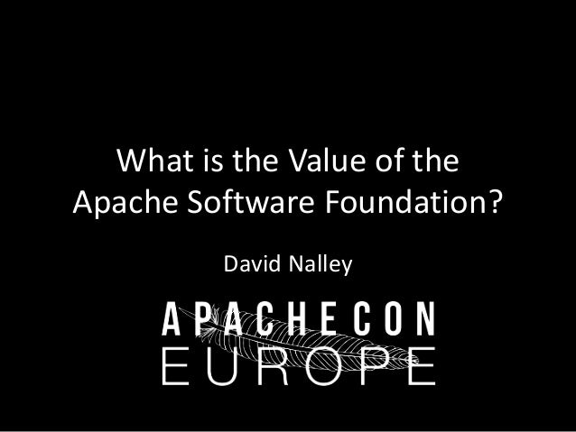 What is the Value of the  Apache Software Foundation?  David Nalley