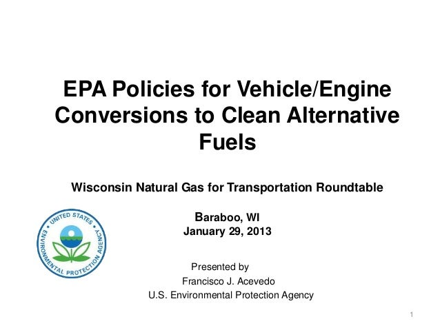 EPA Policies for Vehicle/EngineConversions to Clean Alternative              Fuels Wisconsin Natural Gas for Transportatio...