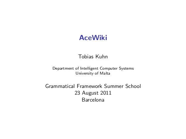 AceWiki Tobias Kuhn Department of Intelligent Computer Systems University of Malta Grammatical Framework Summer School 23 ...