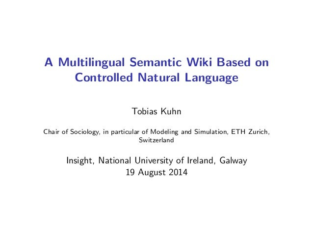A Multilingual Semantic Wiki Based on Controlled Natural Language Tobias Kuhn Chair of Sociology, in particular of Modelin...