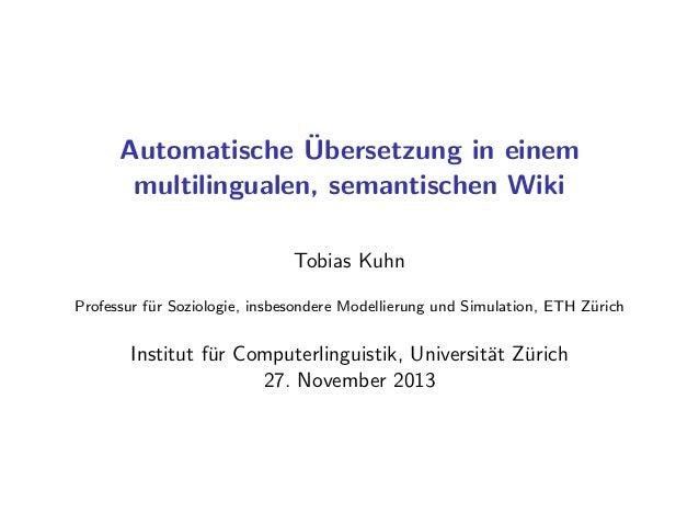 ¨ Automatische Ubersetzung in einem multilingualen, semantischen Wiki Tobias Kuhn Professur f¨r Soziologie, insbesondere M...