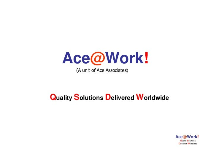 Ace@Work!        (A unit of Ace Associates)Quality Solutions Delivered Worldwide                                        Ac...
