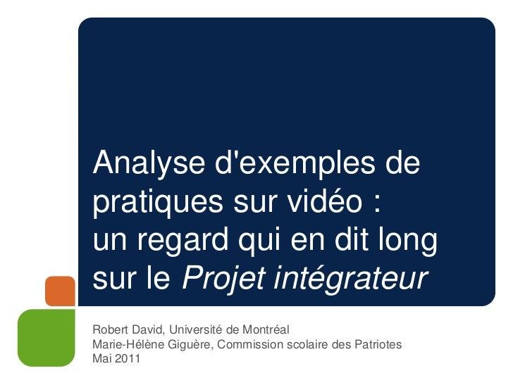 Analyse d'exemples de pratiques sur vidéo : un regard qui en dit long sur le Projet intégrateur<br />Robert David, Univers...