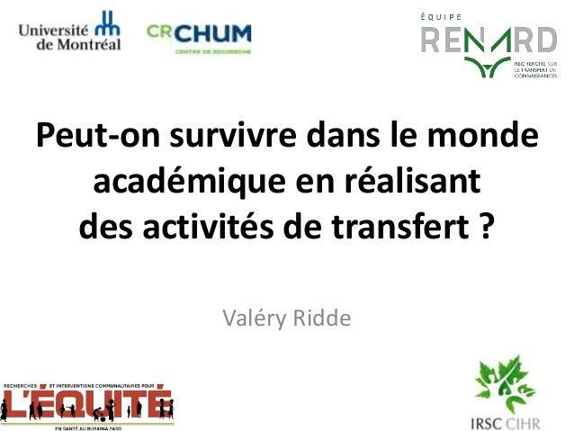 Peut-on survivre dans le monde académique en réalisant des activités de transfert ? Valéry Ridde
