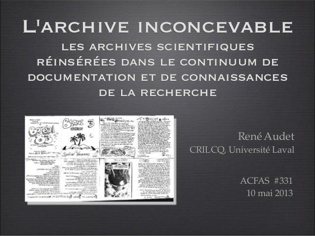 Larchive inconcevableles archives scientifiquesréinsérées dans le continuum dedocumentation et de connaissancesde lareche...