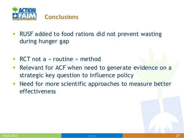 Conclusions       RUSF added to food rations did not prevent wasting        during hunger gap       RCT not a « routine ...