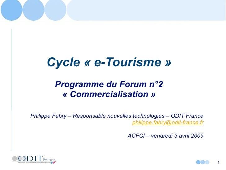 Cycle « e-Tourisme »          Programme du Forum n°2           « Commercialisation »  Philippe Fabry – Responsable nouvell...