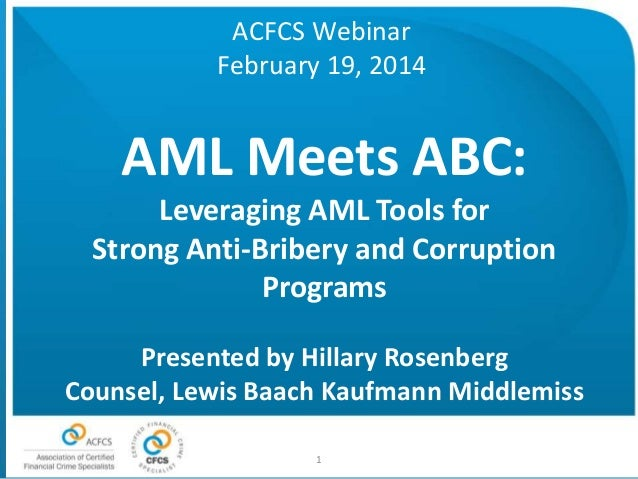 ACFCS Webinar February 19, 2014  AML Meets ABC: Leveraging AML Tools for Strong Anti-Bribery and Corruption Programs Prese...