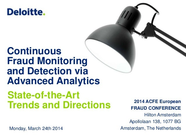 © 2014 Deloitte The Netherlands Continuous Fraud Monitoring and Detection via Advanced Analytics State-of-the-Art Trends a...