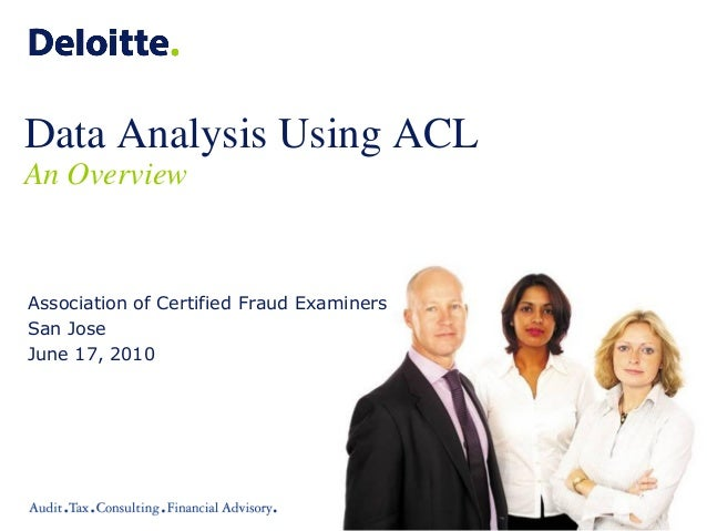 Data Analysis Using ACL An Overview Association of Certified Fraud Examiners San Jose June 17, 2010