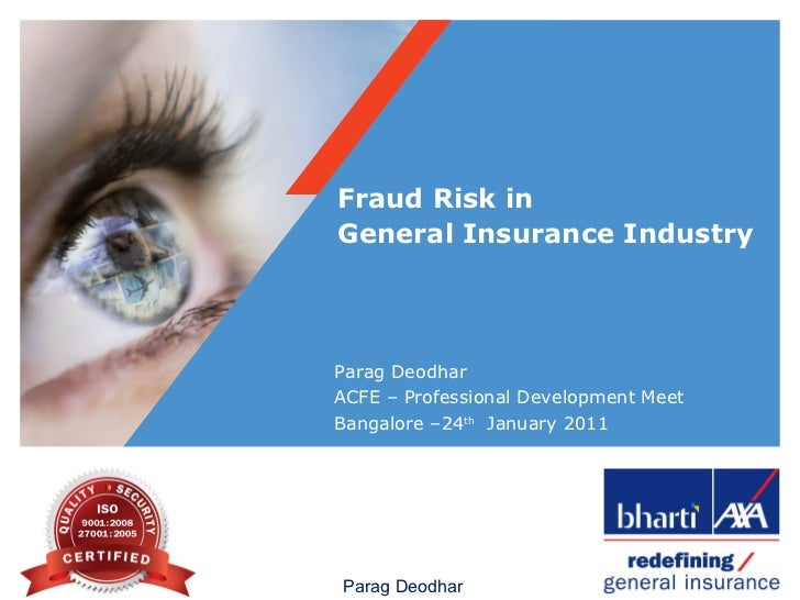 Fraud Risk in  General Insurance Industry   Parag Deodhar ACFE – Professional Development Meet Bangalore –24 th   January ...