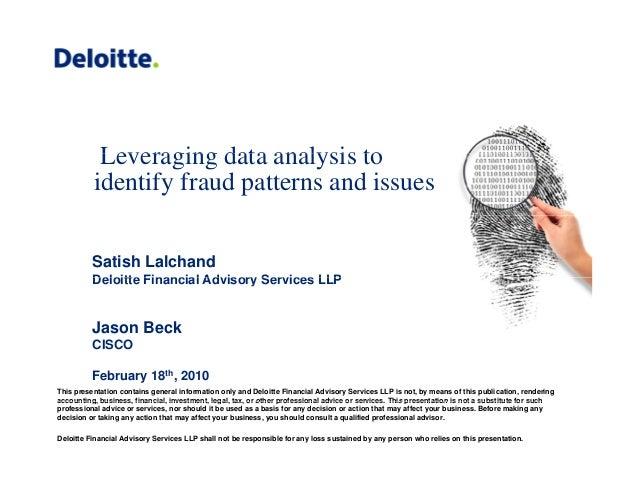 Leveraging data analysis toLeveraging data analysis to identify fraud patterns and issues Satish Lalchand Deloitte Financi...